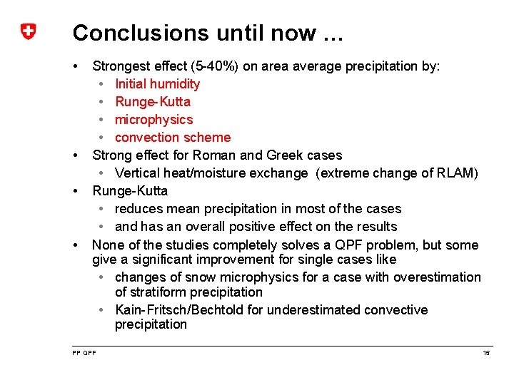 Conclusions until now … • • Strongest effect (5 -40%) on area average precipitation