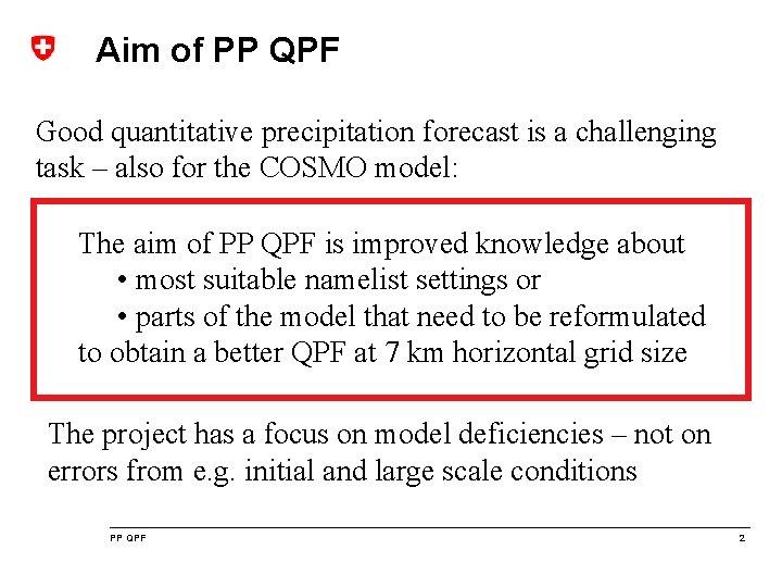 Aim of PP QPF Good quantitative precipitation forecast is a challenging task – also