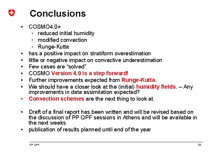 Conclusions • • • COSMO 4. 0+ • reduced initial humidity • modified convection