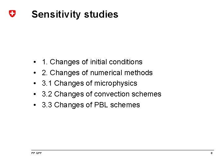 Sensitivity studies • • • PP QPF 1. Changes of initial conditions 2. Changes