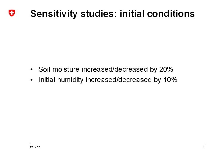 Sensitivity studies: initial conditions • Soil moisture increased/decreased by 20% • Initial humidity increased/decreased