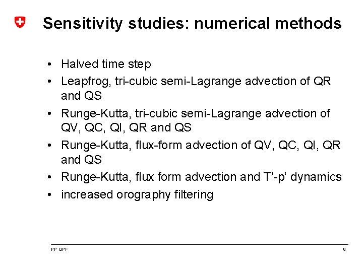 Sensitivity studies: numerical methods • Halved time step • Leapfrog, tri-cubic semi-Lagrange advection of