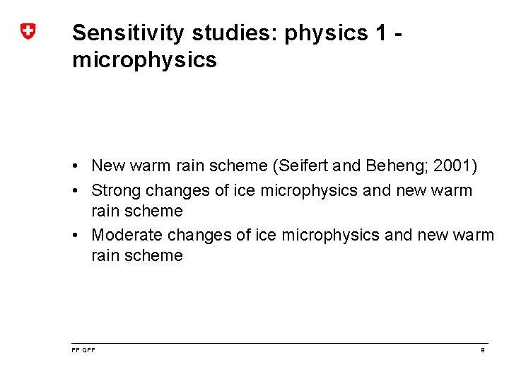 Sensitivity studies: physics 1 microphysics • New warm rain scheme (Seifert and Beheng; 2001)