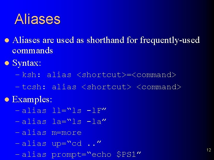 Aliases are used as shorthand for frequently-used commands l Syntax: l – ksh: alias