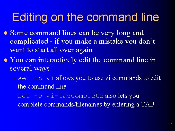 Editing on the command line Some command lines can be very long and complicated