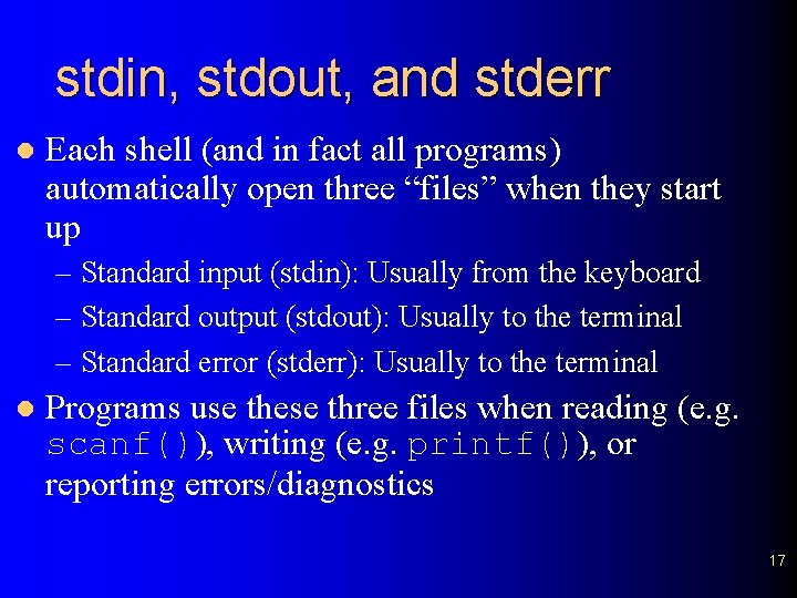 stdin, stdout, and stderr l Each shell (and in fact all programs) automatically open