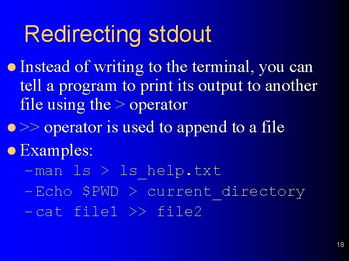Redirecting stdout l Instead of writing to the terminal, you can tell a program