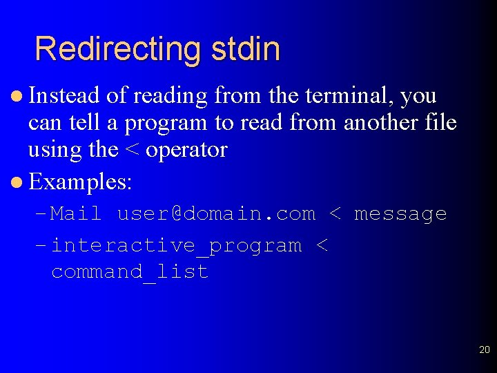 Redirecting stdin l Instead of reading from the terminal, you can tell a program