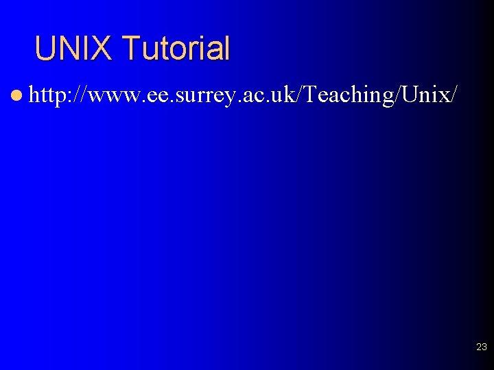 UNIX Tutorial l http: //www. ee. surrey. ac. uk/Teaching/Unix/ 23