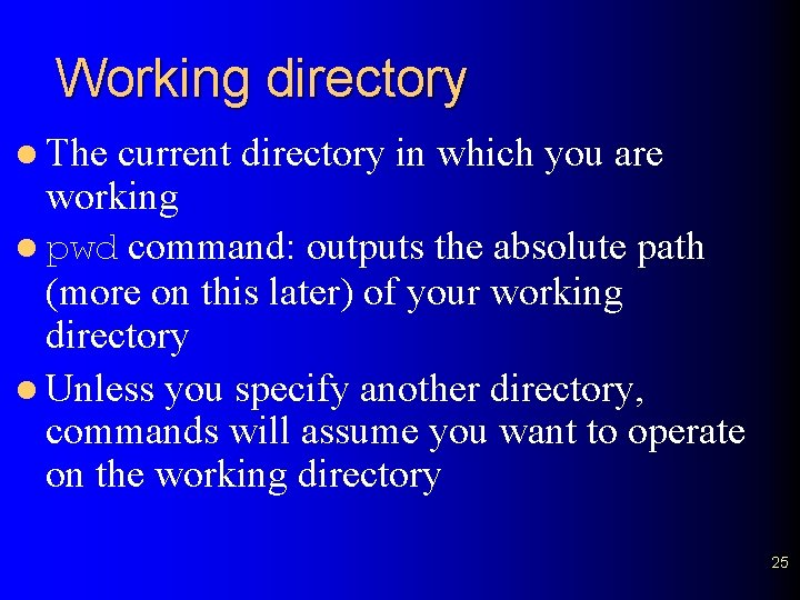 Working directory l The current directory in which you are working l pwd command: