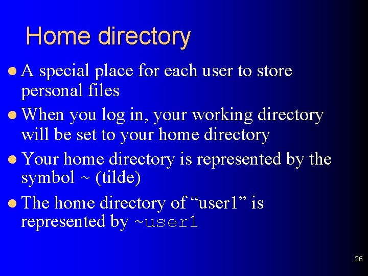 Home directory l. A special place for each user to store personal files l