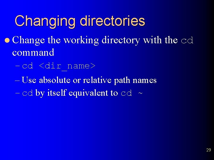 Changing directories l Change the working directory with the cd command – cd <dir_name>