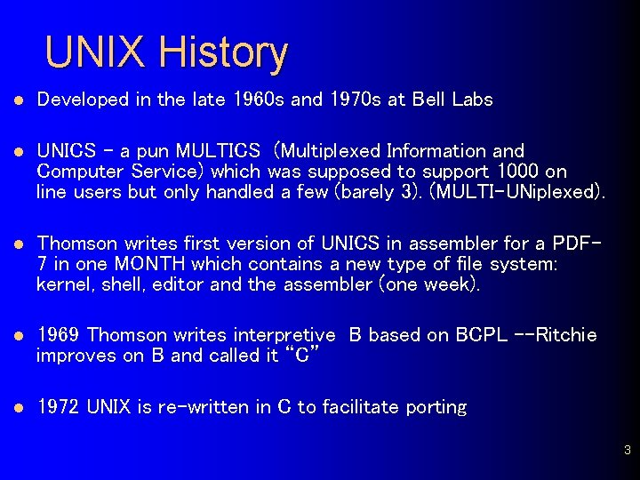 UNIX History l Developed in the late 1960 s and 1970 s at Bell