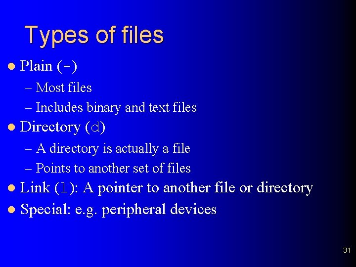 Types of files l Plain (-) – Most files – Includes binary and text