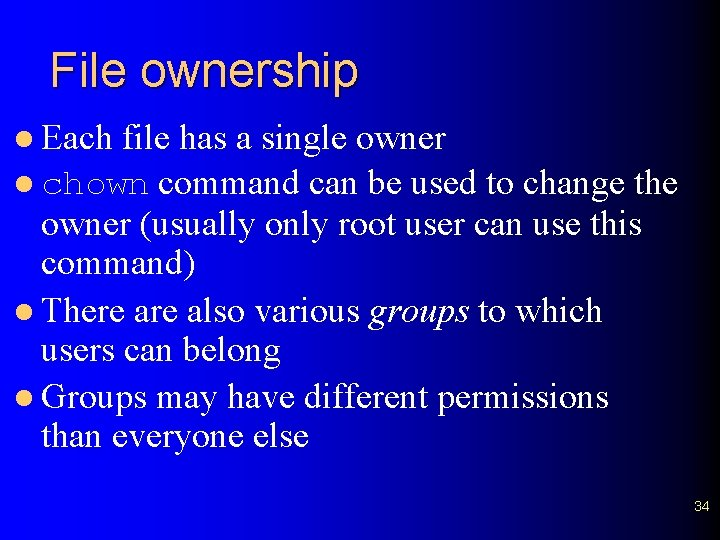 File ownership l Each file has a single owner l chown command can be