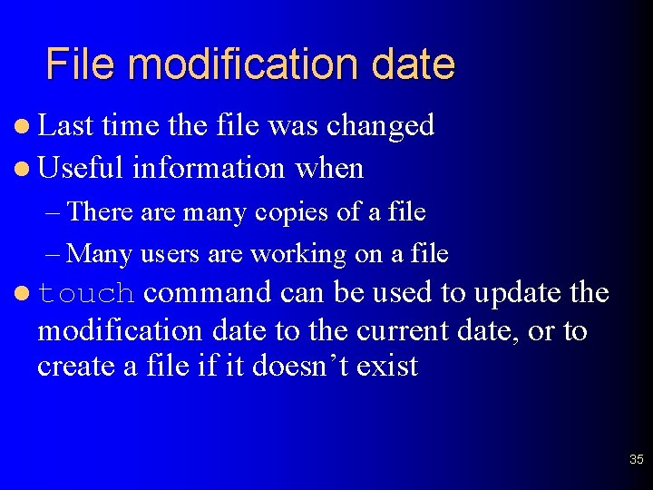 File modification date l Last time the file was changed l Useful information when