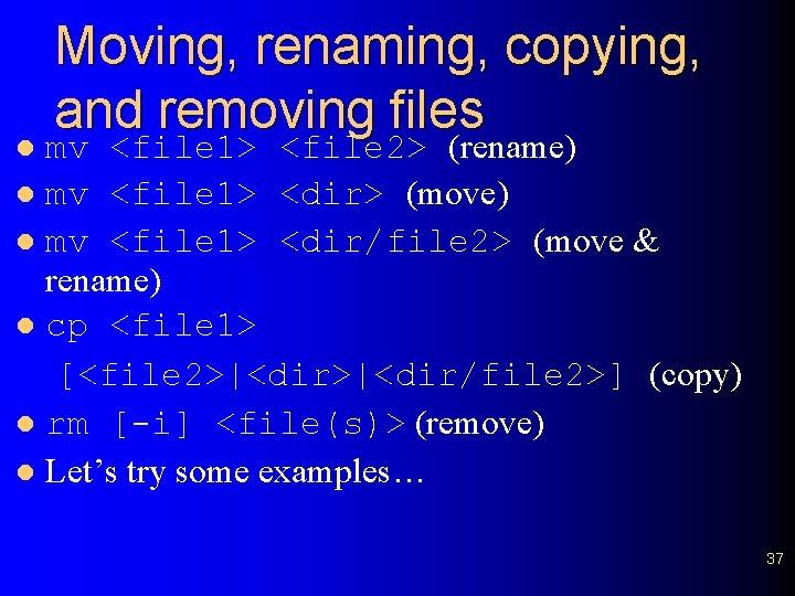 Moving, renaming, copying, and removing files mv <file 1> <file 2> (rename) l mv
