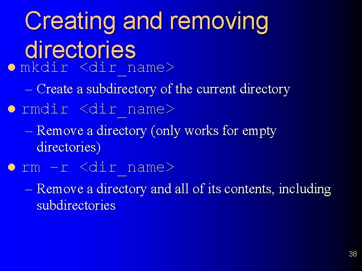 l Creating and removing directories mkdir <dir_name> – Create a subdirectory of the current