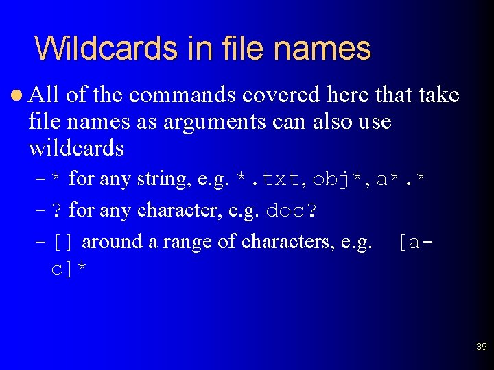 Wildcards in file names l All of the commands covered here that take file