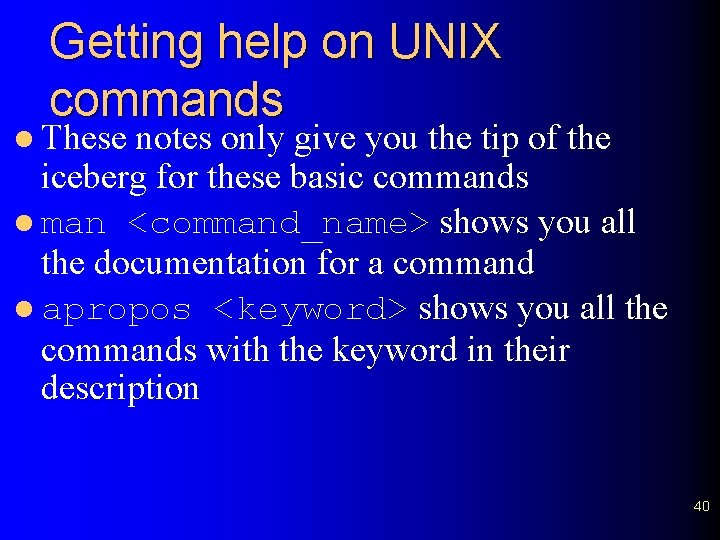 Getting help on UNIX commands l These notes only give you the tip of