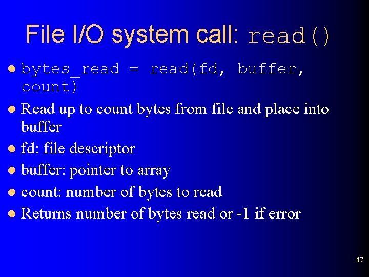 File I/O system call: read() bytes_read = read(fd, buffer, count) l Read up to