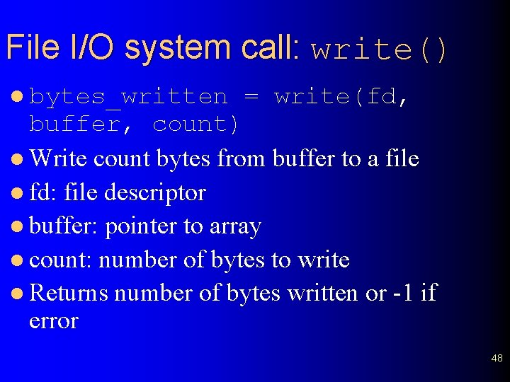File I/O system call: write() l bytes_written = write(fd, buffer, count) l Write count