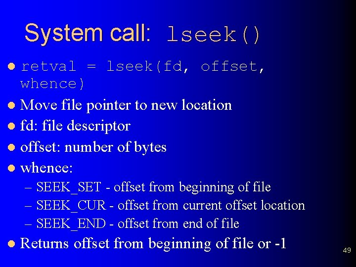 System call: lseek() retval = lseek(fd, offset, whence) l Move file pointer to new