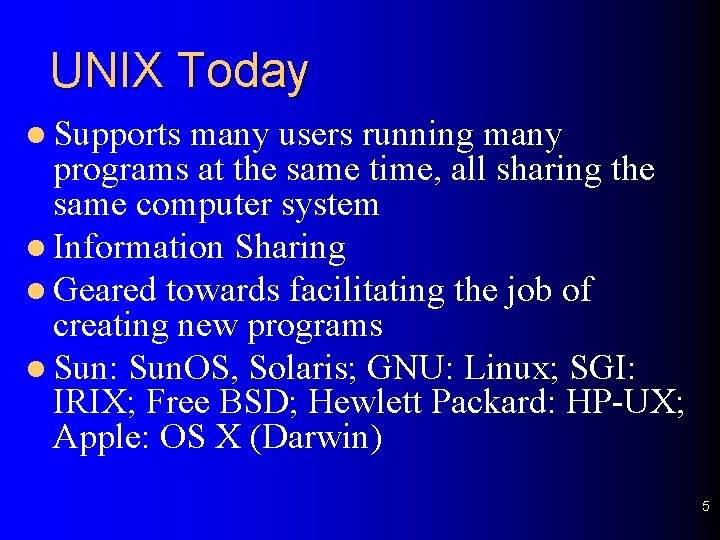 UNIX Today l Supports many users running many programs at the same time, all