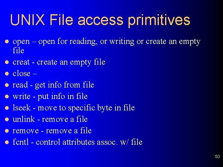 UNIX File access primitives l l l l l open – open for reading,