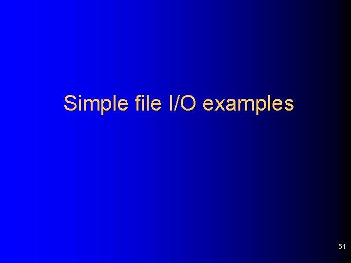 Simple file I/O examples 51