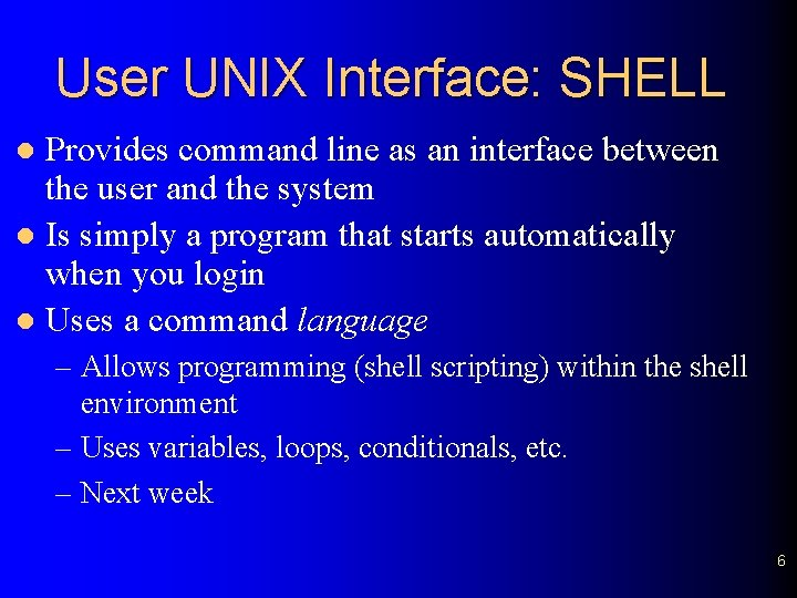 User UNIX Interface: SHELL Provides command line as an interface between the user and
