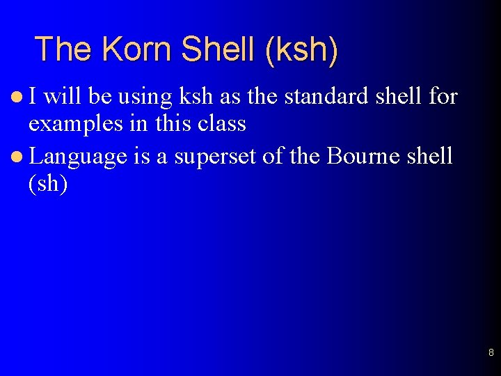 The Korn Shell (ksh) l. I will be using ksh as the standard shell