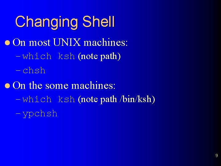 Changing Shell l On most UNIX machines: – which ksh (note path) – chsh