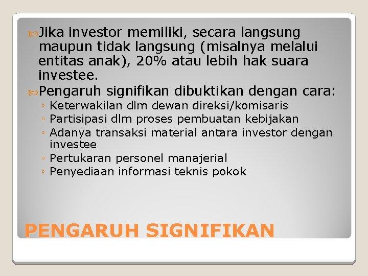 Jika investor memiliki, secara langsung maupun tidak langsung (misalnya melalui entitas anak), 20%