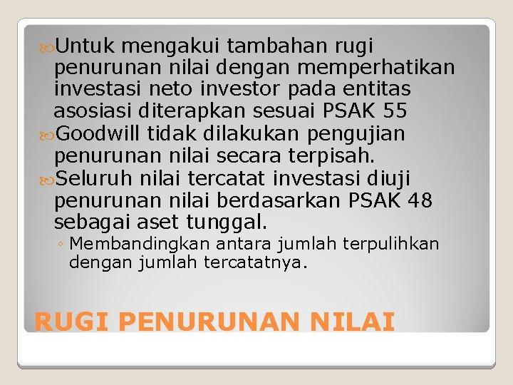 Untuk mengakui tambahan rugi penurunan nilai dengan memperhatikan investasi neto investor pada entitas