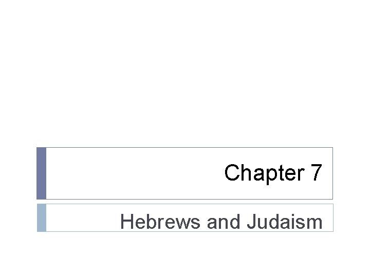 Chapter 7 Hebrews and Judaism