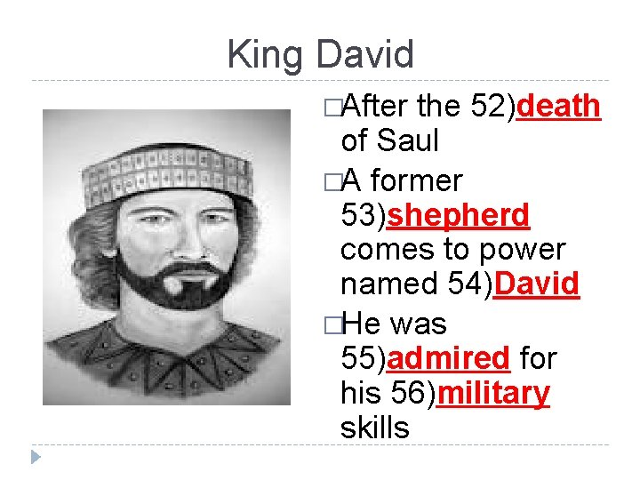King David �After the 52)death of Saul �A former 53)shepherd comes to power named