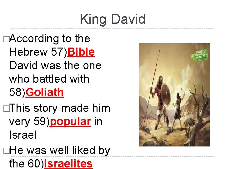 King David �According to the Hebrew 57)Bible David was the one who battled with