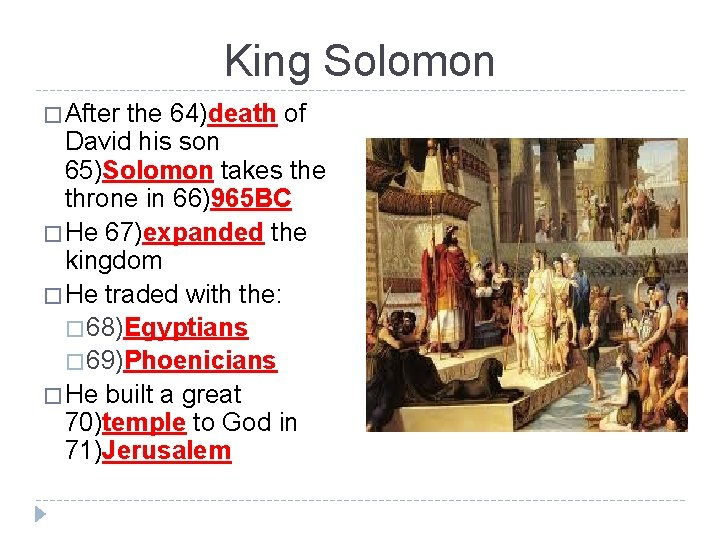 King Solomon � After the 64)death of David his son 65)Solomon takes the throne
