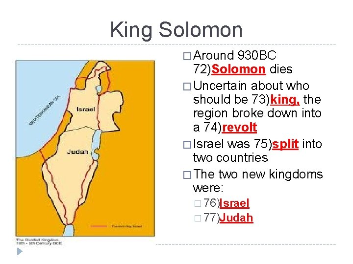 King Solomon � Around 930 BC 72)Solomon dies � Uncertain about who should be