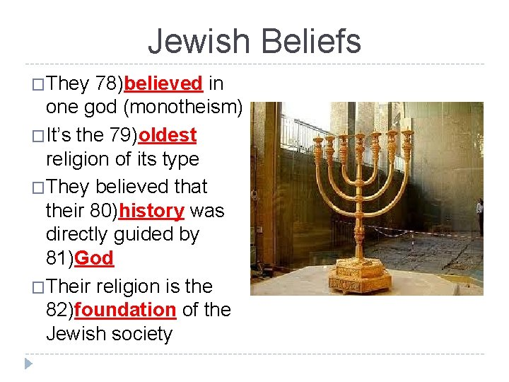 Jewish Beliefs �They 78)believed in one god (monotheism) �It's the 79)oldest religion of its