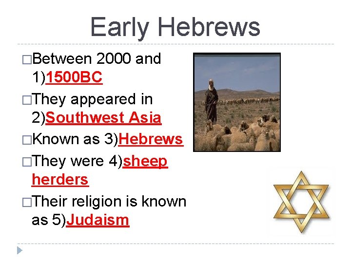 Early Hebrews �Between 2000 and 1)1500 BC �They appeared in 2)Southwest Asia �Known as