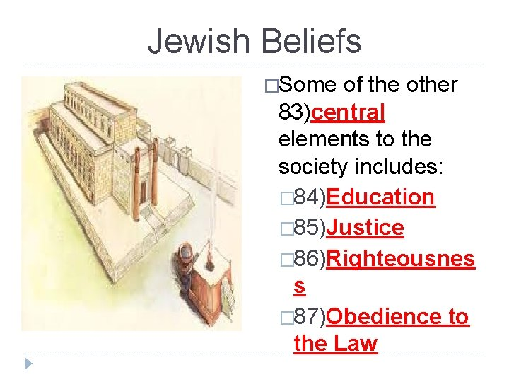 Jewish Beliefs �Some of the other 83)central elements to the society includes: � 84)Education