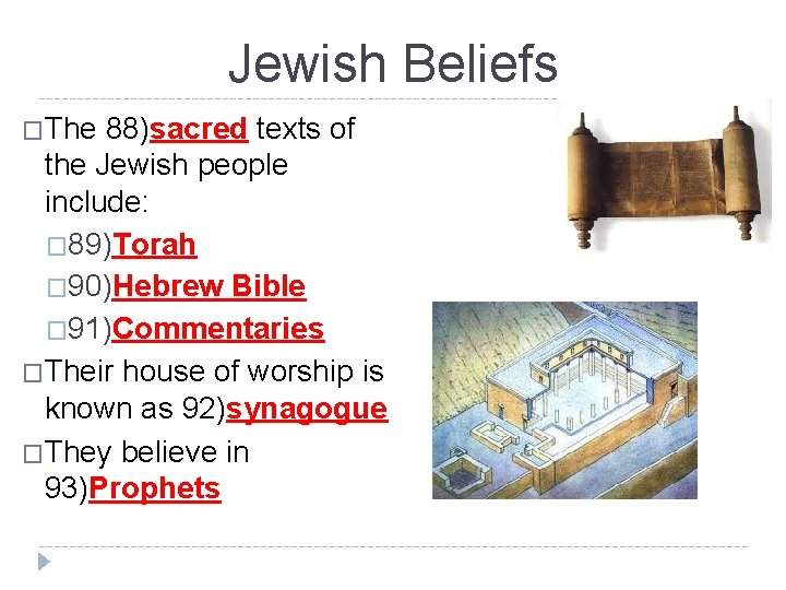 Jewish Beliefs �The 88)sacred texts of the Jewish people include: � 89)Torah � 90)Hebrew