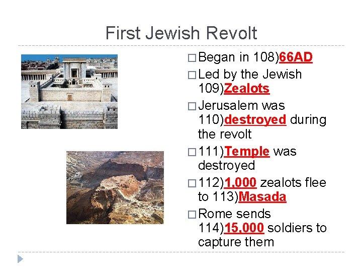 First Jewish Revolt � Began in 108)66 AD � Led by the Jewish 109)Zealots