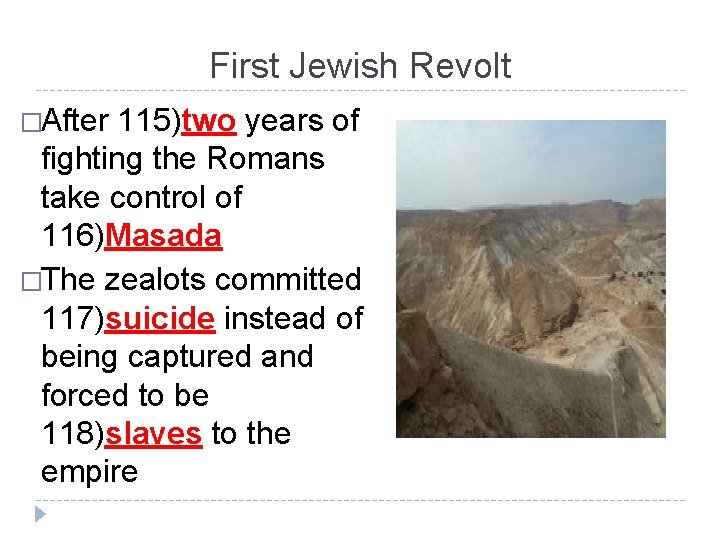 First Jewish Revolt �After 115)two years of fighting the Romans take control of 116)Masada