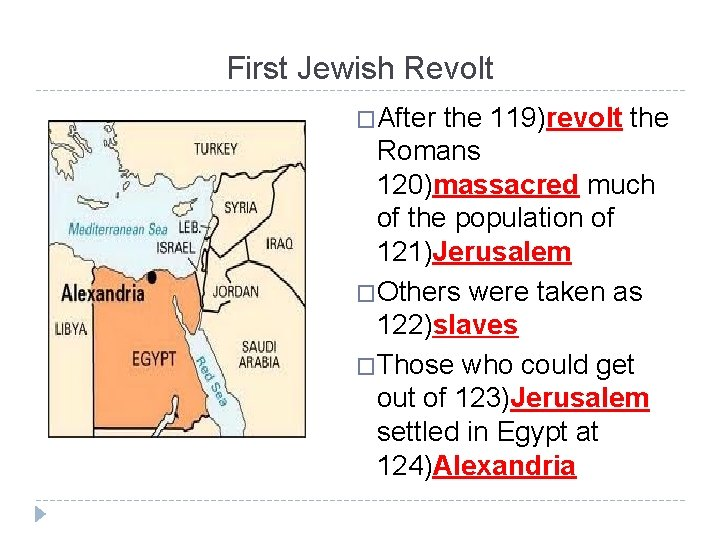 First Jewish Revolt �After the 119)revolt the Romans 120)massacred much of the population of