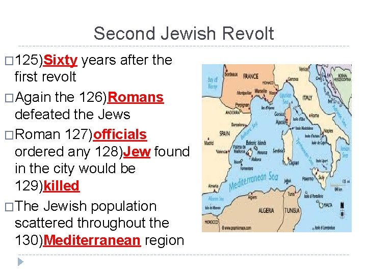 Second Jewish Revolt � 125)Sixty years after the first revolt �Again the 126)Romans defeated