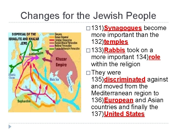 Changes for the Jewish People � 131)Synagogues become more important than the 132)temples �