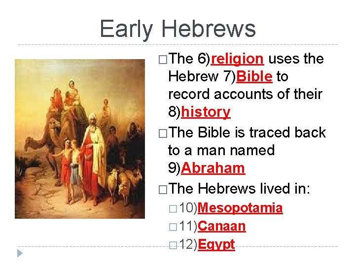 Early Hebrews �The 6)religion uses the Hebrew 7)Bible to record accounts of their 8)history